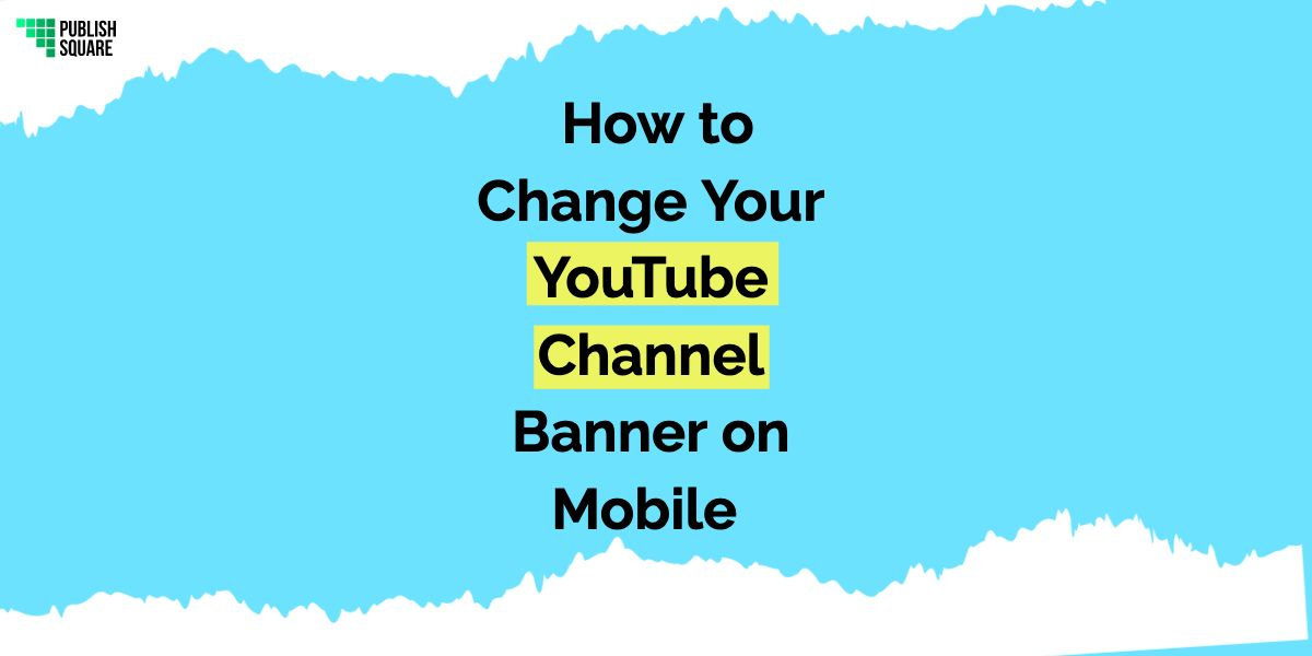 How to Change Your YouTube Channel Banner on Mobile