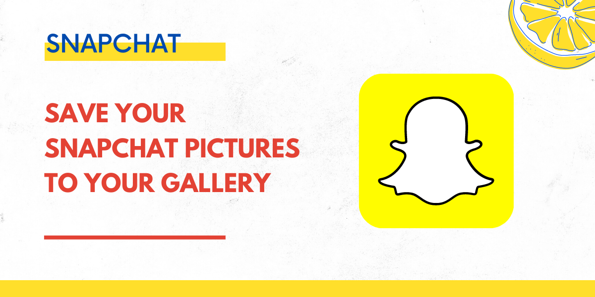 Save Your Snapchat Pictures to Your Gallery