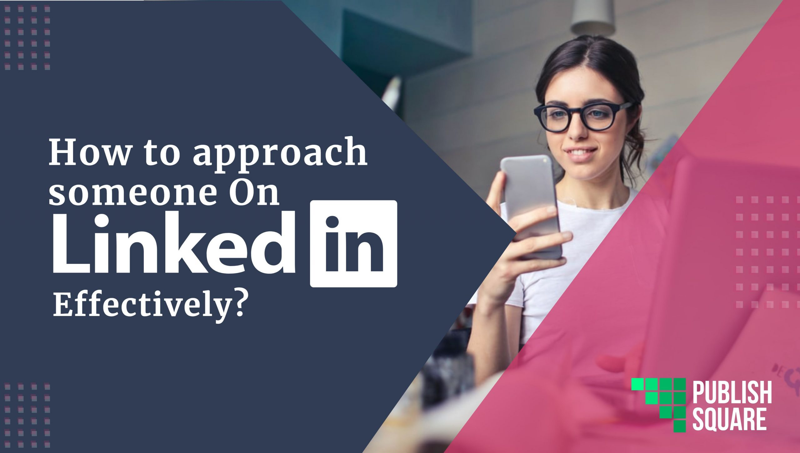 How to approach someone on LinkedIn Effectively?