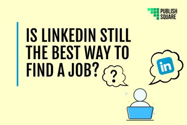Is LinkedIn Still The Best Way To Find A Job?