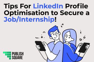 Tips For LinkedIn Profile Optimisation to Secure a Job/Internship!