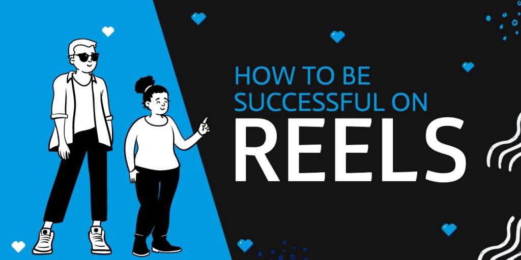 How to be Successful on Reels?