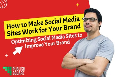 How to Make Social Media Sites Work For Your Brand?